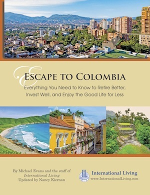 Escape to Colombia: Everything You Need to Know to Retire Better, Invest Well, and Enjoy the Good Life for Less.
