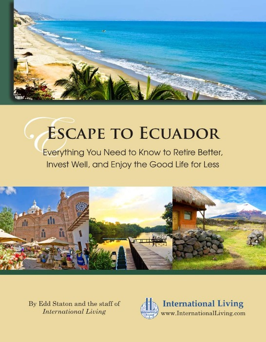 Escape to Ecuador: Everything You Need to Know to Retire Better, Invest Well, and Enjoy the Good Life for Less - Print Edition
