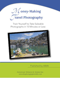 AWAI's Money-Making Travel Photography: How to Take Saleable Photos in 15 Minutes or Less