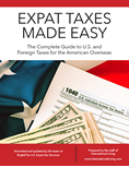 Expat Taxes Made Easy: The Complete Guide to U.S. and Foreign Taxes for the American Overseas